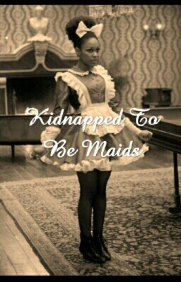 Kidnapped To Be Maids {BWWM} (Book 1&2)