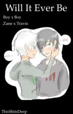 Will It Ever Be?  (Boy x Boy) (Zane x Travis) by daddy_viktor