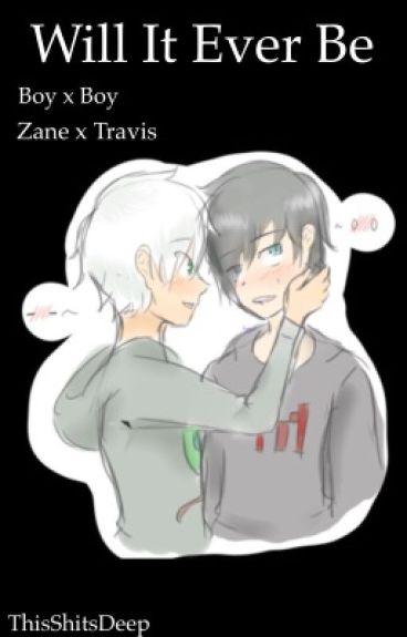 Will It Ever Be?  (Boy x Boy) (Zane x Travis)