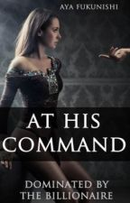 At His Command: Dominated by the Billionaire (Bestselling Erotica) by AyaFukunishi