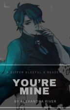 You're Mine:  A Dipper Gleeful x Reader  by Away_from_My_Reality