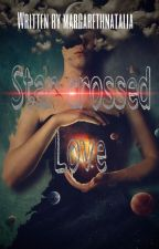 Star Crossed Love by MargarethNatalia