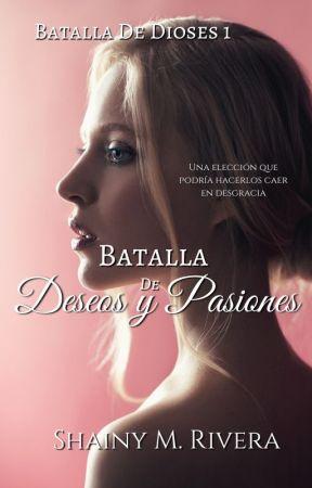 Batalla De Deseo Y Pasiones (#Dioses 1) by Shymatos_