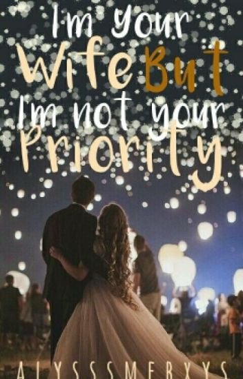 I'm Your Wife But I'm Not Ur Priority (Very Slow Update)