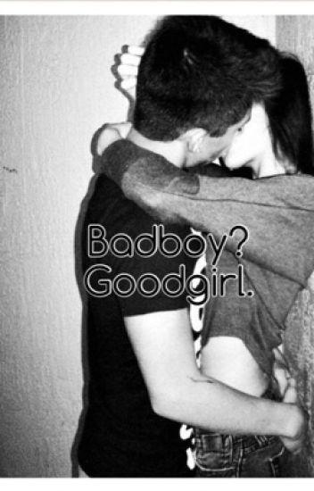 Badboy? Goodgirl.
