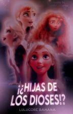 Hijas de los Dioses?! (Jelsa,Mericcup,Eugenzel y Kristanna) by Lulucore-Banana