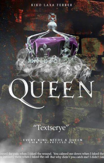 QUEEN ( #queentextserye #multimedia #kikodora series )