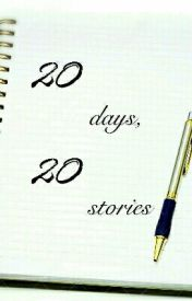 20 Days  20 Stories by Princess_Moon_Angel