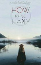 How to be Happy by noahshawtrilogy