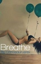 Breathe - A Dan Howell Fanfic by fbethm