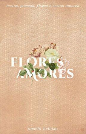Flores & Amores by AquelaHeloisa
