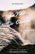 La Vida De Cáncer {Dos Caminos,Un Destino} CANCELADA by TheMrsCancer