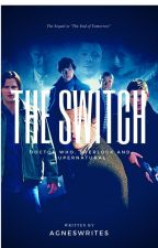 The Switch ( Doctor Who/ Sherlock/ Supernatural Crossover) by AgnesWrites