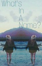What's In A Name?(List Of Names) by Wow_English
