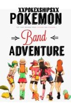 Pokémon Band Adventure  (Slow Updates) by xpokexshippsx