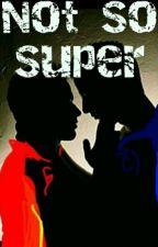 Not So Super by floweroo54
