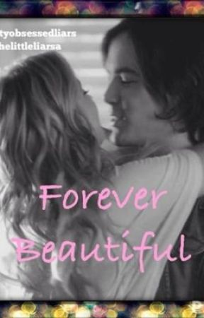 Forever Beautiful by ohheyitsmareee