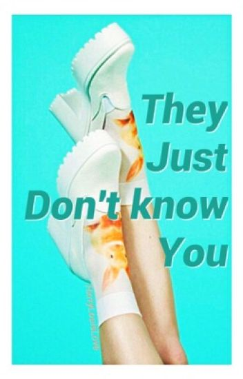 //They Just Don't Know You// •L.S.•