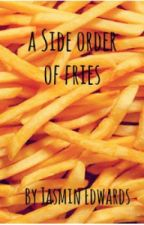 A Side Order of Fries. by GingerT1