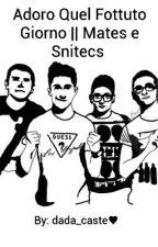 Adoro Quel Fottuto Giorno || Mates E Snitecs by dada_caste