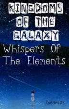 Kingdoms of the Galaxy: Whispers of the Elements by Toothless27