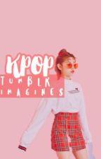 Kpop Tumblr Imagines  by drama_llama_lion