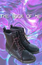 The Book Of Me by TheMisguidedGhostXXX