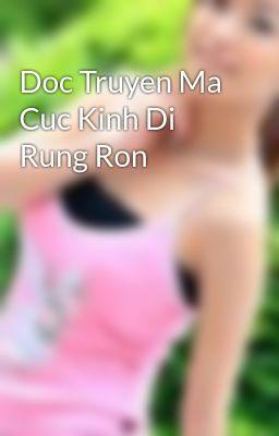 Đọc truyện Doc Truyen Ma Cuc Kinh Di Rung Ron