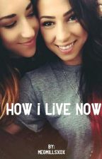 How I live now (a Ally Hills and Stevie Boebi fan fic)  by megmillsxox