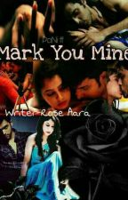 Mark You Mine : Pani ff by RoseAara