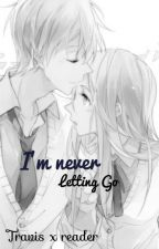 I'm Never Letting Go \\// Travis x Reader by animephangurl