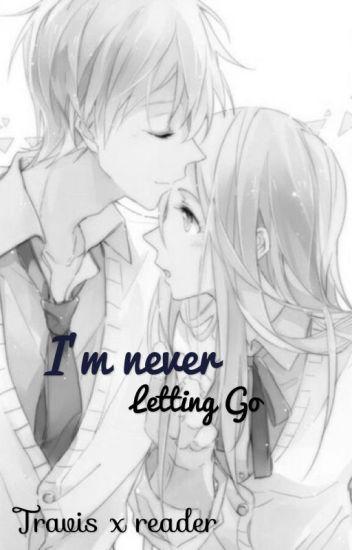 I'm Never Letting Go \\// Travis x Reader