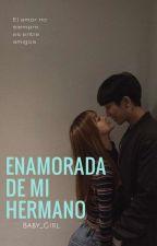 Enamorada De Mi Hermano (+18) 《EDITANDO》 by BereniceSosa05