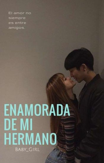 Enamorada De Mi Hermano (+18) 《EDITANDO》