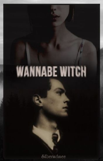 Wannabe Witch (Tom Riddle FF) #Wattys2017