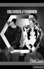 Oblivious//Yoonmin by KianLawleysGurl