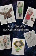 A is for Art by AshleeBirch726