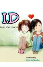 I.D (One Shot Story) by MischGiselle