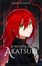 A Novata Da Akatsuki by Kyra_Uzumaki
