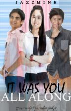 IT WAS YOU ALL ALONG (NASHLENE & JAILENE) by ojazzmineo