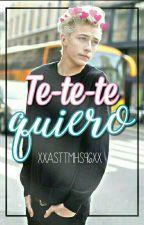 Te-te-te quiero by xxAsttMHS96xx