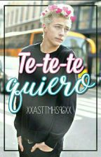 Te-te-te... quiero by xxAsttMHS96xx