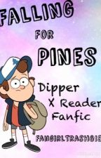 ~ Falling For Pines ~ Dipper x Reader ~ COMPLETED ~ by FangirlTrash618