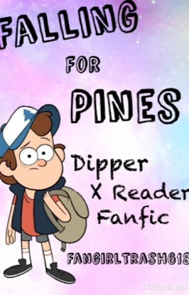 ~ Falling For Pines ~ Dipper x Reader ~ COMPLETED ~