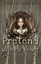 Pretend with my heart /ON HOLD/ by intanamel