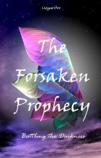 The Forsaken Prophecy by izzywriter