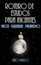 Wicca - Bruxaria - Paganismo: Roteiro De Estudos Para Iniciantes by GatoMistico