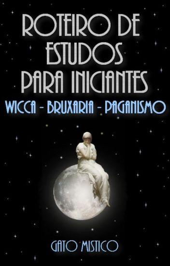 Wicca - Bruxaria - Paganismo: Roteiro De Estudos Para Iniciantes