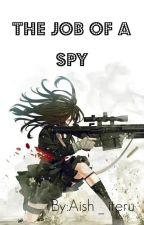 The Job Of An Spy (AOT!Various x Reader)(Spy AU) by aish_iteru