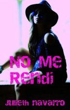 No Me Rendi  (Segunda Temporada De Un Milagro De Dios) by JuliethLopez013